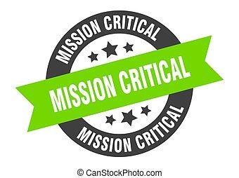 mission critical sign. mission critical black-green round ribbon sticker