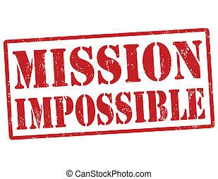 Mission impossible grunge rubber stamp, vector illustration