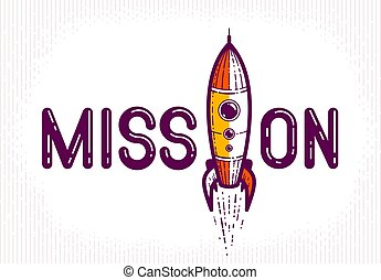 Mission word with rocket instead of letter I, science and business concept, vector conceptual creative logo or poster made with special font.