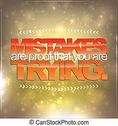 Mistakes are proof that you are trying. Motivational ...