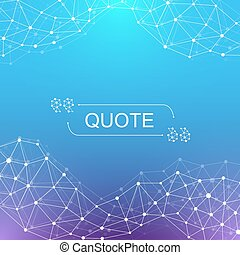 Modern background quote vector. Quote frame template. Geometric abstract background with connected line and dots for your presentation.