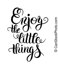 modern calligraphy positive quote enjoy the little things...