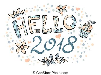 Modern funny lettering Hello 2018. Hand color drawing ornament letters with design elements isolated on white. New Year vector cartoon theme.