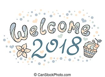 Modern funny lettering Welcome 2018. Hand drawing color ornament letters with design elements isolated on white. New Year cartoon theme.