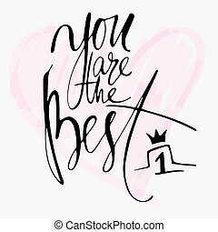 Modern hand drawn calligraphy. Typography poster design. Lettering for print and posters. Greeting card with phrase You are the best in handwriting with doodle heart illustration.