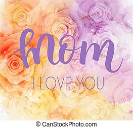 Mom I love you - Mother's day greeting card