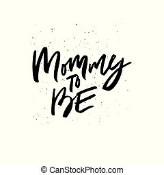 Mommy to be brush stroke inscription script black - Mommy to...