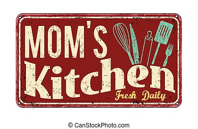 Mom's kitchen on vintage rusty metal sign on a white...
