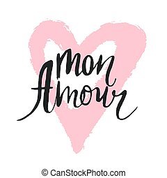 Mon amour inscription. Greeting card with calligraphy. Hand drawn lettering design. Typography for banner, poster or apparel design. Vector typography