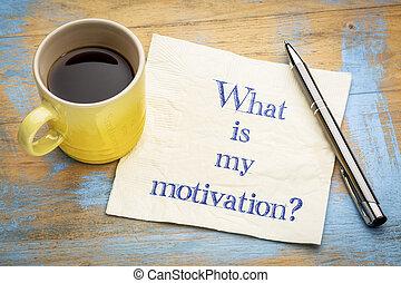 mon, quel, motivation?