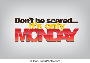 Monday Background - Don't be scared.... it's only Monday. ...