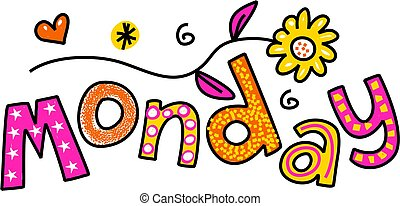 Hand drawn and colored whimsical cartoon special occasion and expression text that reads MONDAY.