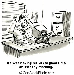 Monday Morning - He was having his usual good time on Monday...