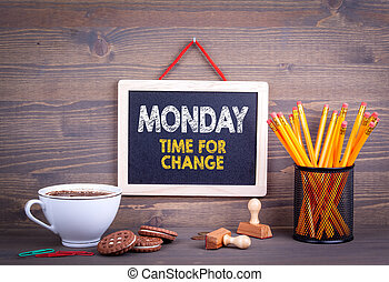 Monday time for change. Business Concept.