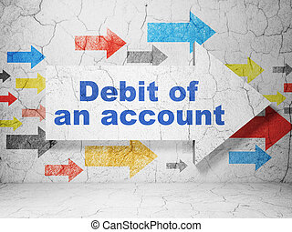 Money concept: arrow with Debit of An account on grunge wall background