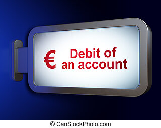 Money concept: Debit of An account and Euro on billboard background