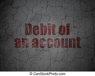 Money concept: Debit of An account on grunge wall background