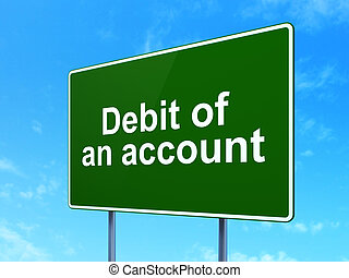 Money concept: Debit of An account on road sign background