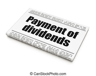 Money concept: newspaper headline Payment Of Dividends on...