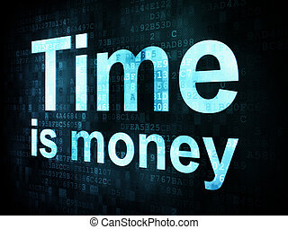 Money concept: pixelated words Time is money on digital screen