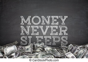 Money never sleeps on blackboard background