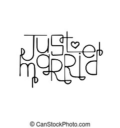 Monochrome hand-drawn lettering quote with a phrase Just married.