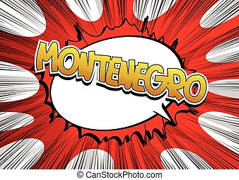 Montenegro - Comic book style word on comic book abstract...