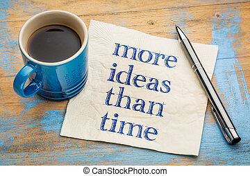 More ideas than time - creativity concept