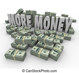 More Money Words Cash Stacks Piles Earn Greater Income Pay...