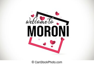 Moroni Welcome To Word Text with Handwritten Font and Red Hearts Square.