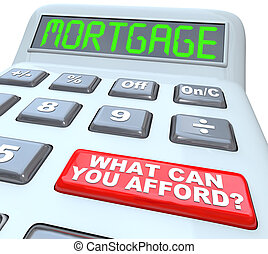 Mortgage What Can You Afford - Words on Calculator - The...