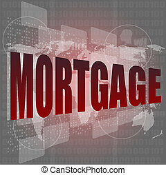 mortgage words on digital touch screen interface - business concept