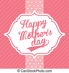Mothers Day - Happy Mothers day card, Vector illustration