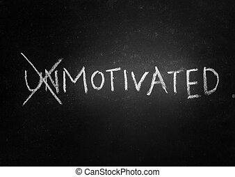Motivated - The word unmotivated crossed out to reveal...