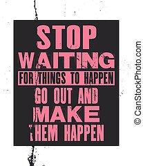 motivatie, typografie, noteren, tekst, maken, stoppen, inspirerend, poster, hen, t-shirt, wachten, vector, ontwerp, spullen, gaan, happen, happen., uit