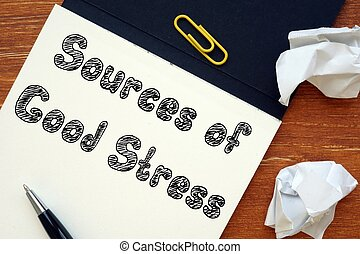 Motivation concept about Sources of Good Stress with sign on the piece of paper.