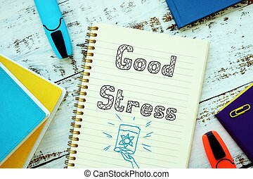 Motivation concept meaning Good Stress with inscription on the piece of paper.