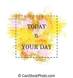 Motivation poster Today is your day