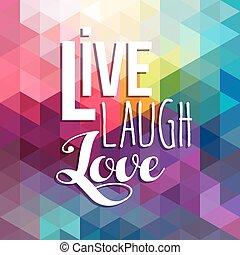 Motivation quote inspiration color low poly - Live, laugh...