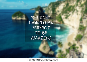 Motivational and inspirational quotes - You don't have to be perfect to be amazing.