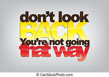Motivational Background - Don't look back. You're not going...