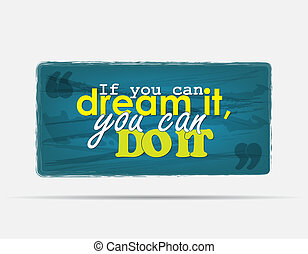 Motivational Background - If you can dream it, you can do...