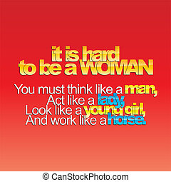Motivational Background - It is hard to be a woman....