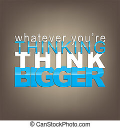 Motivational Background - Whatever you're thinking, think...