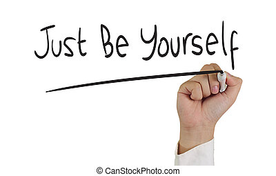 Just Be Yourself - Motivational concept image of a hand...