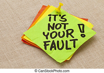 Motivational concept - It is not your fault exclamation - handwriting on a green sticky note against canvas board