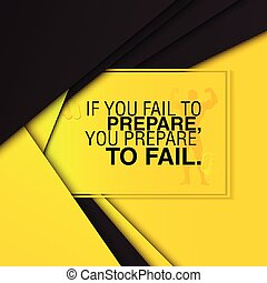 Motivational gym quote. - If you fail to prepare, you...