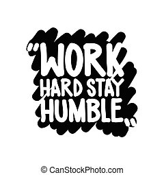 Work hard stay humble - Motivational inspirational phrase....
