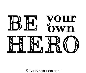 Motivational lettering. Be your own hero. Vector. - ...