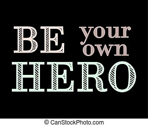 Motivational lettering. Be your own hero. Vector.